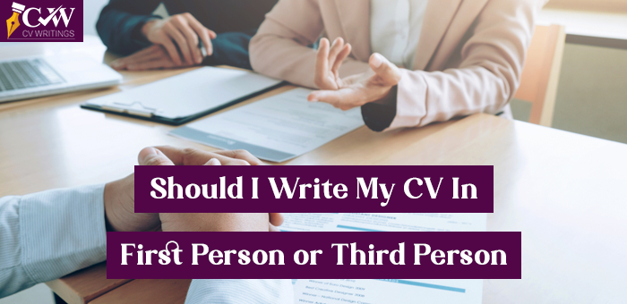 Should I write my CV in first person or third person? UK Experts Advice